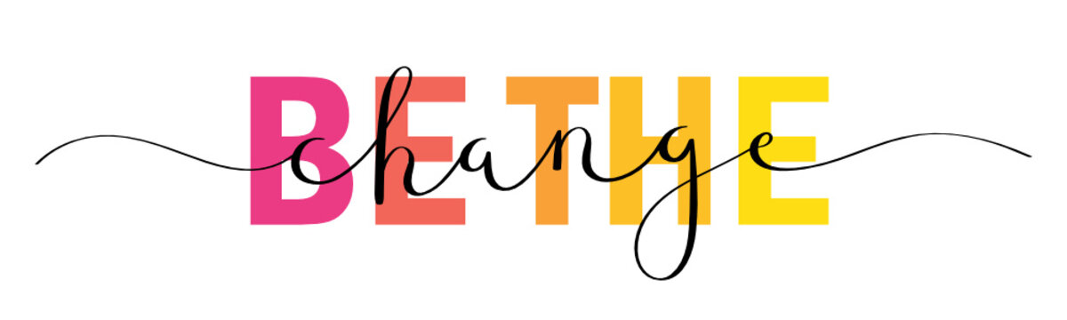 BE THE CHANGE mixed typography banner with brush calligraphy