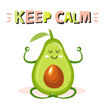 """Cartoon cute avocado character in yoga pose. Stylish typography slogan design """"Keep calm"""" sign. Design for t shirts, stickers, posters, cards etc. Vector illustration on white background."""