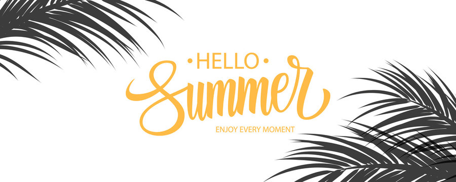 Hello Summer banner. Summertime seasonal background with hand drawn lettering and palm leaves. Vector illustration.