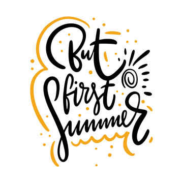 But first summer hand drawn vector lettering. Modern calligraphy. Isolated on white background.