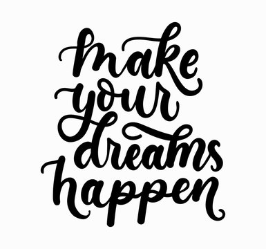 Make your dreams happen inspirational lettering inscription isolated on white background. Motivational vector quote.