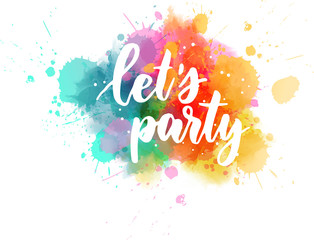 Let's party lettering on watercolor splash