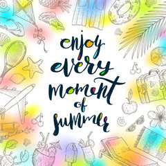 Vector illustration. Enjoy every moment of summer - Summer holidays greeting. Handwritten calligraphy with hand drawn summer vacation items.