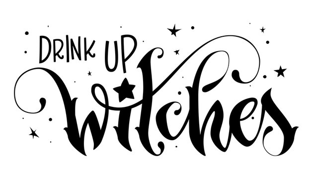 Hand drawn lettering phrase - Drink up Witch quote