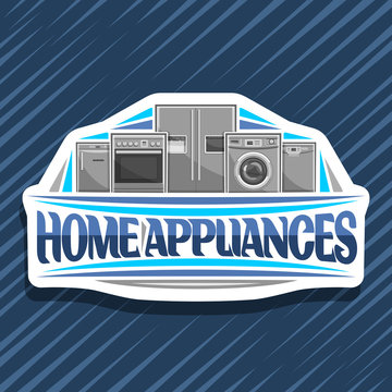 Vector logo for Home Appliances, decorative cut paper sign with illustration of big collection chrome metal kitchen appliance, original lettering for words home appliances on blue abstract background.