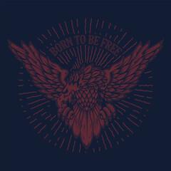 Born to be free. Eagle illustration on grunge background.  Design element for poster, t shirt, emblem, sign.