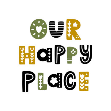 The inscription: Our happy place, in Scandinavian style.  It can be used for card, mug, brochures, poster, t-shirts etc.