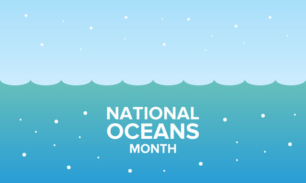 National Ocean Month in June. Celebrated annual in United States. Awareness month of Earth's oceans, marine life and coasts. Part of the World Oceans Month. Poster, card, banner and background