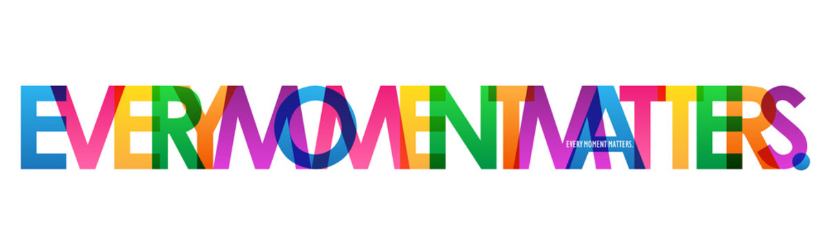 EVERY MOMENT MATTERS. colorful inspirational words typography banner