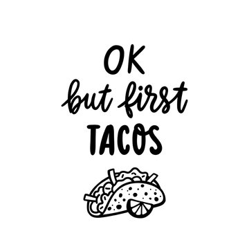 Tacos - traditional Mexican dish. Lettering phrase: Ok but first tacos. Excellent design for menu, poster, sign, banner and other promotional marketing materials.