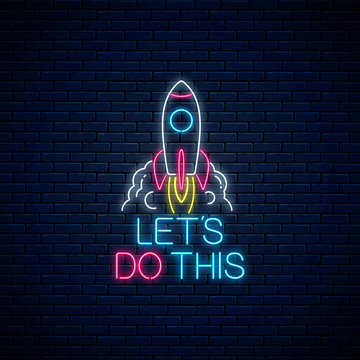 Lets do this - glowing neon inscription phrase with rocket. Motivation quote in neon style.