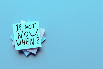 If Not Now When, text on a stack of note paper. Motivating and inspiring question, mockup and template, space for text