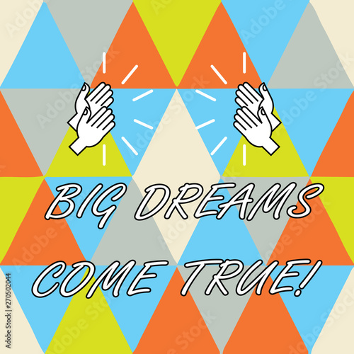 Conceptual hand writing showing Big Dreams Come True