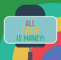 Conceptual hand writing showing All I Need Is Money. Business photo text Financial problems cash required to accomplish goals Blank Rectangular Shape Sticker Sitting on a Swivel Chair
