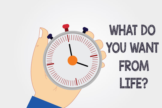 Handwriting text writing What Do You Want From Lifequestion. Concept meaning Express the things you would like to get Hu analysis Hand Holding Mechanical Stop Watch Timer with Start Stop Button