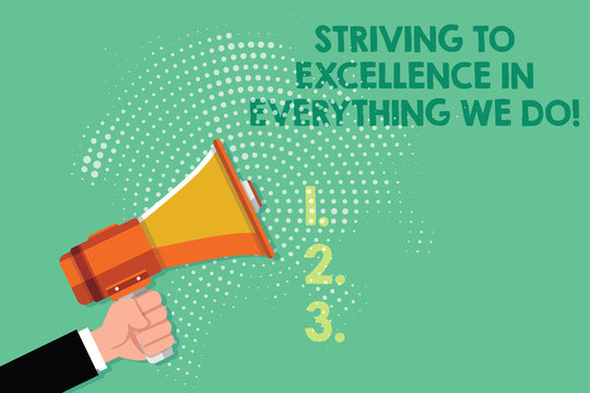 Text sign showing Striving To Excellence In Everything We Do. Conceptual photo Searching perfection high quality Male Hu analysis Hand Holding Gripping a Megaphone on Dotted Halftone Pattern