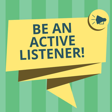 Handwriting text writing Be An Active Listener. Concept meaning Pay attention of what showing say to you Be attentive Folded 3D Ribbon Sash Megaphone Speech Bubble photo for Celebration