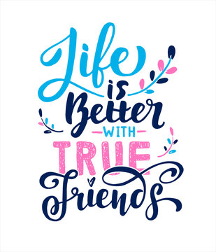Life is better with True Friends. Positive inspirational quote. Handwritten lettering. Vector illustration for greeting card, poster and banner template. Happy Friendship Day