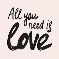 All you need is love calligraphy lettering quote. Vector hand drawn illustration