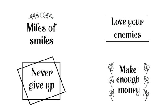 Love your enemies, Miles of smiles, Never give up, Make enough money. Set of Calligraphy sayings for print. Vector Quotes about