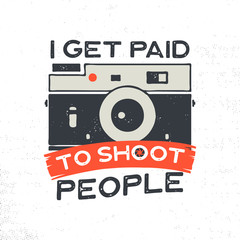 Photography typography illustration for T-Shirt, prints, posters with old style camera and quote - I get paid to shoot people. Vintage emblem. Stock Vector isolated