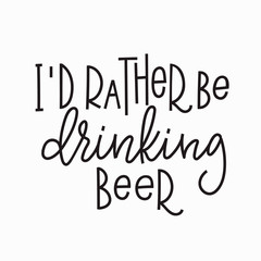 I rather be drinking beer t-shirt quote lettering.