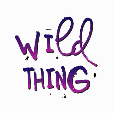 Wild thing shirt quote lettering.