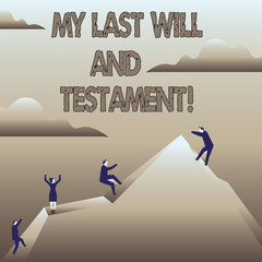 Text sign showing My Last Will And Testament. Business photo showcasing List of things to be made after his orher death