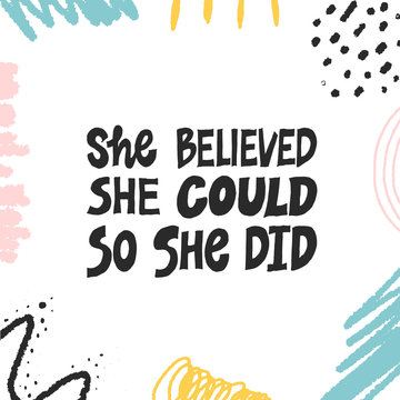 She believed, she could so she did. Inspirational hand drawn lettering quote. Black and white isolated phrase with abstract creative colorful decoration. Motivational phrase. T-shirt print, poster