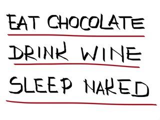 Eat chocolate, drink wine, sleep naked, handwritten illustration