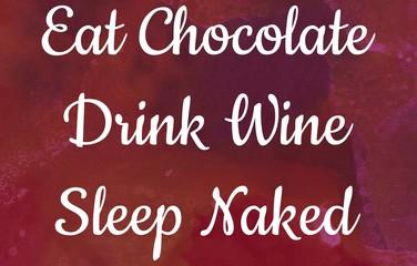 Eat chocolate, Drink wine, Sleep naked writing on watercolour