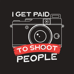 Photography typography illustration for T-Shirt, prints, posters with old style camera and quote - I get paid to shoot people. Vintage emblem. Stock Vector graphics