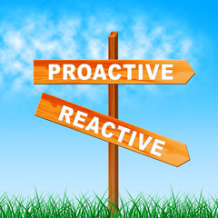 Proactive Vs Reactive Sign Representing Taking Aggressive Initiative Or Reacting - 3d Illustration