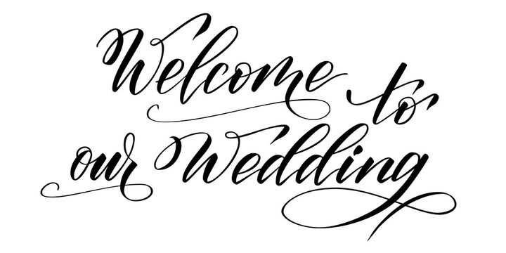 Handwritten modern brush calligraphy Welcome to our Wedding isolated on white for wedding invitation. Vector illustration.