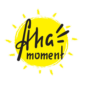 Aha moment - simple inspire motivational quote. Hand drawn lettering. Youth slang, idiom. Print for inspirational poster, t-shirt, bag, cups, card, flyer, sticker, badge. Cute funny vector writing