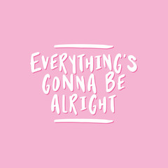 Everything is gonna be alright. - lovely lettering calligraphy quote. Handwritten wisdom greeting card. Motivation poster. Modern vector design.