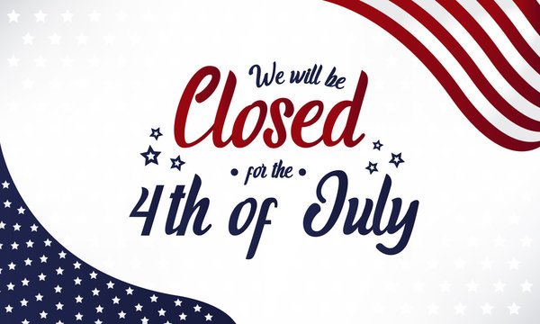 Independence day, we will be closed for the 4th of july card or background. vector illustration.