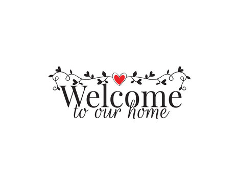 Welcome to our home, wall decals vector, wall decoration, art decor, poster design isolated on white background. Wording design, lettering. Branch with hearts illustration