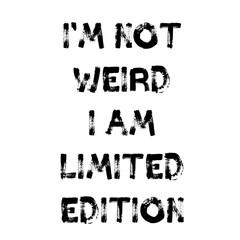 Obraz i am not weird i am limited edition - fototapety do salonu