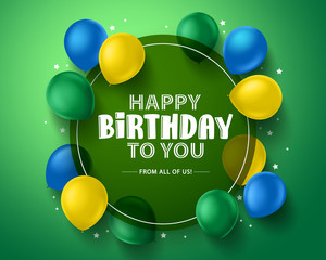 Happy birthday vector background design. Happy birthday greeting card with colorful balloons and circle frame in green background. Vector illustration.