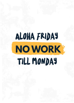Aloha friday No work Till Monday quote in hipster style on white background. Grunge vector illustration. Abstract typography motivation concept.