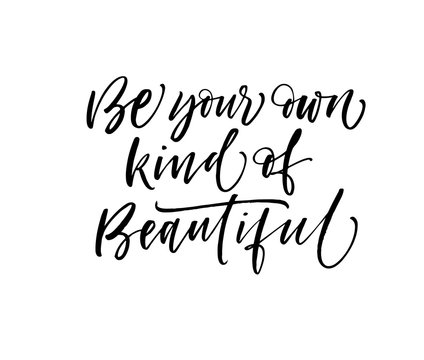 Be your own kind of beautiful phrase. Hand drawn brush style modern calligraphy. Vector illustration of handwritten lettering.
