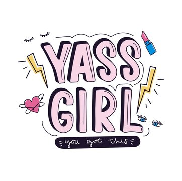 Yass girl you got this inspirational design with doodles for greeting cards, prints, textile etc. Motivational girl quote with thunder, heart, eyes, lashes and lipstick isolated on white background.