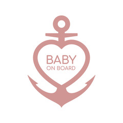 Vector car stickers. Marine anchor with heart and text Baby on Board. Isolated on white background