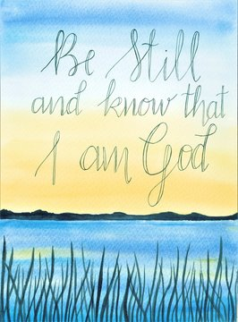 This is a handmade painting, using watercolors. It says: Be still and know that I am God.