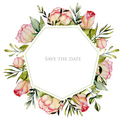 Geometric frame of watercolor roses, green leaves and branches, hand drawn on a white background, Save the date card design