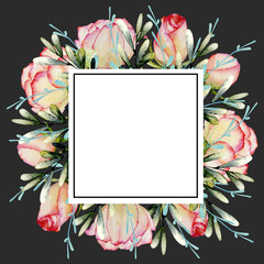 Frame of watercolor roses, green leaves and branches, hand drawn on a dark background