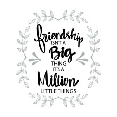 Friendship isn't a big thing,  it's a million little things.  Motivational quote