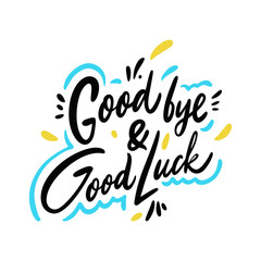 Good Bye and Good Luck. Hand drawn vector phrase lettering. Isolated on white background