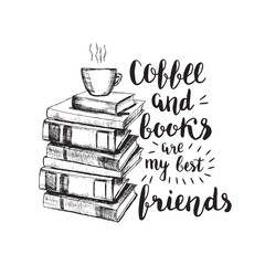 Vector sketch drawing illustration with books and cup of coffee and lettering. Coffee and books are my best friends. Motivation quote